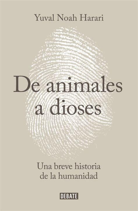 un relato diferente de la historia de la humanidad de animales a dioses descubrir la historia