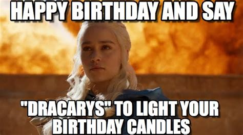 Daenerys Meme - happy birthday and say daenerys targaryen meme on memegen