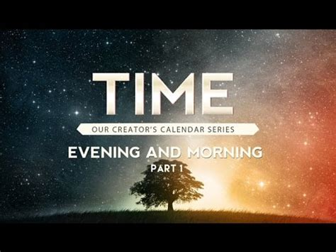 time evening and morning part 1 119 ministries