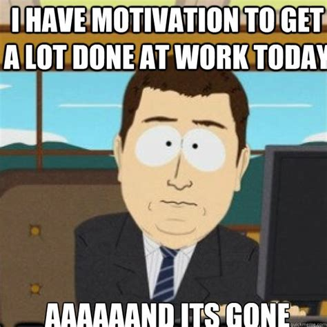 Memes About Work - wednesday work meme i have motivation to get a lot done at
