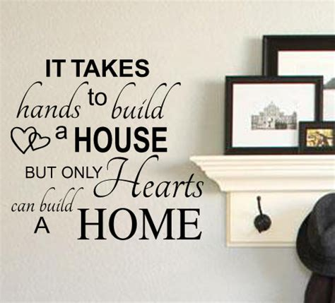 what it takes to build a house and why do it it takes hands to build a house but only hearts can build a