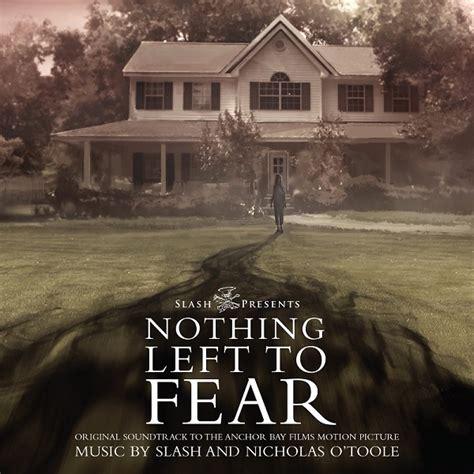 Nothing To Fear tout sur le nothing left to fear produit par slasher