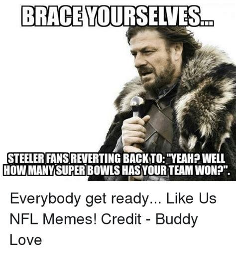 Steeler Memes - brace yourselves steeler fans reverting backto yeah well how many super bowls hasyourteam won