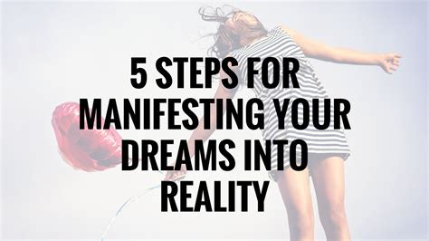 Steps Into Your by 5 Steps To Manifesting Your Dreams Into Reality