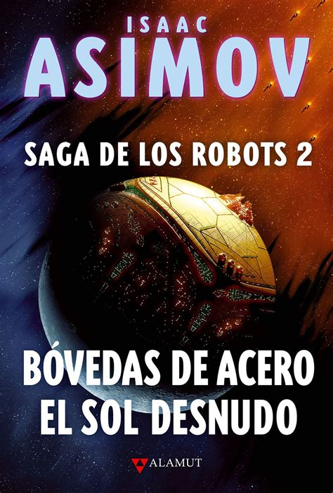 el sol desnudo the alamut isaac asimov bvedas de acero el sol desnudo saga de los robots 2