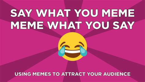 Say What You Meme - say what you meme meme what you say using memes to