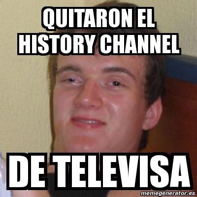 History Channel Meme Generator - meme stoner stanley quitaron el history channel de