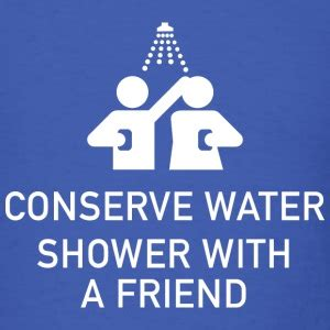 Shower With A Friend by Save Water Shower With A Friend T Shirts Spreadshirt
