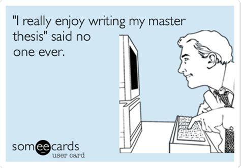 my thesis advisor hates me i really enjoy writing my master thesis said no one ever