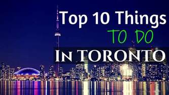Top 10 Things To Do In Top 10 Things To Do In Toronto