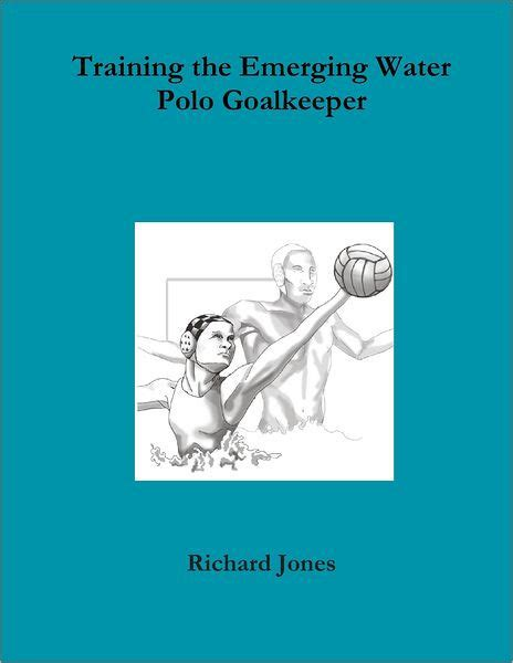 the emerging water polo goalkeeper by richard