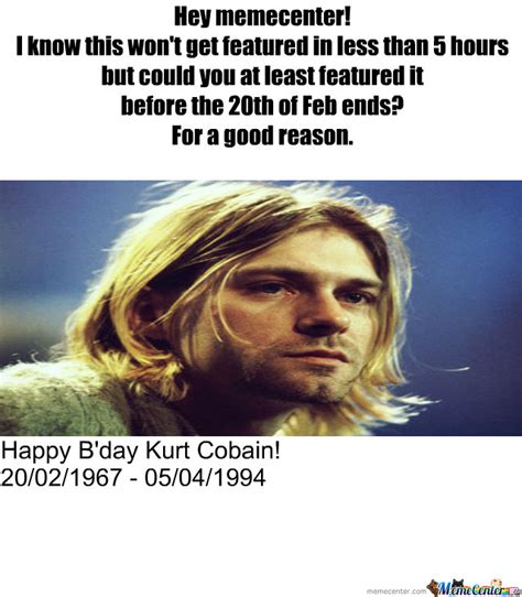 Kurt Cobain Meme - happy b day kurt cobain by trollz0r meme center