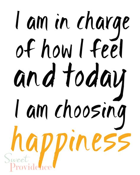 Am in charge of how i feel and today i am choosing happiness sweet