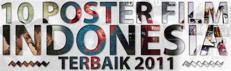 film cinta indonesia terbaik 2011 raditherapy 10 poster film indonesia terbaik di 2011