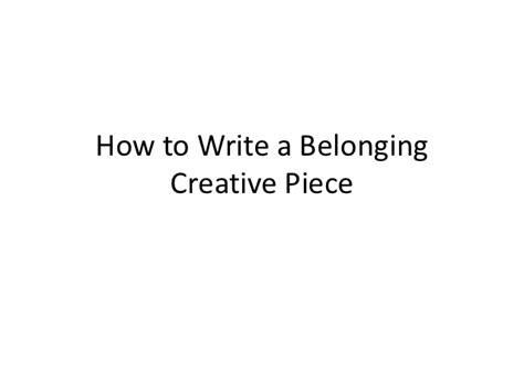 How To Write A Creative Essay by How To Write A Belonging Creative Writing