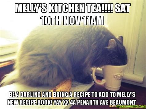Kitchen Tea Memes Melly S Kitchen Tea Sat 10th Nov 11am Be A And