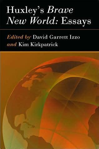 Brave New World Essay by Huxley S Brave New World Essays By David Garrett Izzo Paperback Barnes Noble 174