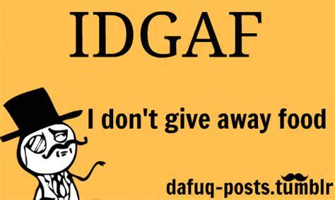 Idgaf Meme - idgaf quotes tumblr