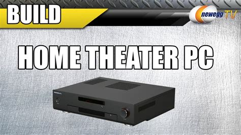 total htpc your source for everything home theater pc newegg tv home theater pc build youtube