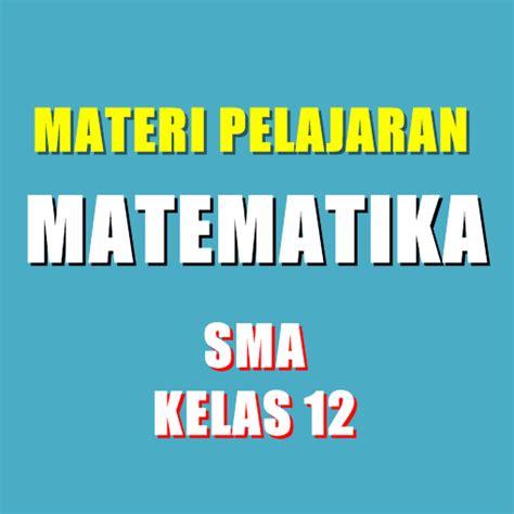 Matematika Sma 3 materi pelajaran matematika sma semester 1 2 kelas 12