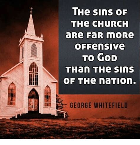 the sins of the the sins of the church are far more offensive to god than the sins of the nation george