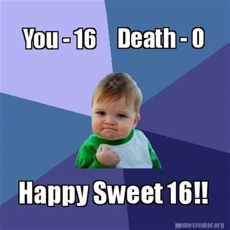 Sweet Meme - meme creator you 16 death 0 happy sweet 16 meme