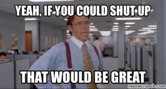 Shut Up Meme - yeah if you could shut up