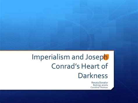theme of heart of darkness slideshare imperialism and joseph conrad s heart of darkness