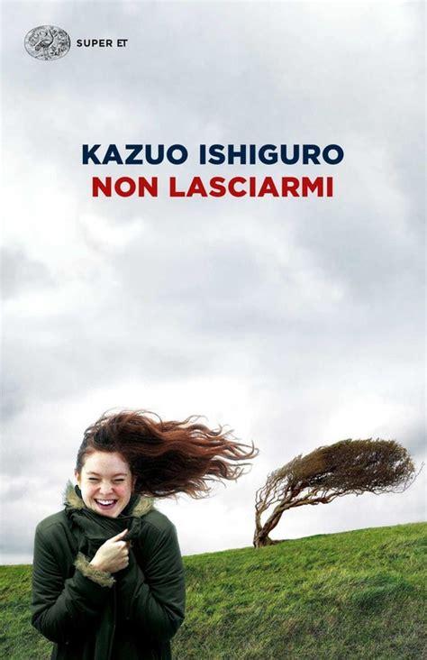 non lasciarmi non lasciarmi kazuo ishiguro libro libraccio it