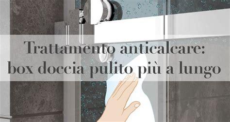 vetri doccia anticalcare trattamento anticalcare box doccia pulito pi 249 a lungo