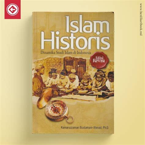 Dinamika Sejarah Umat Islam islam historis dinamika studi islam di indonesia