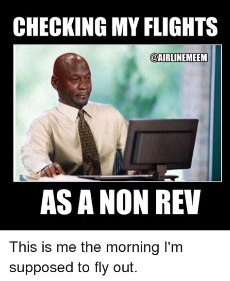 Fly Out Memes - checking my flights meem as a non rev this is me the