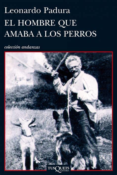 libro el hombre que amaba el hombre que amaba a los perros planeta de libros