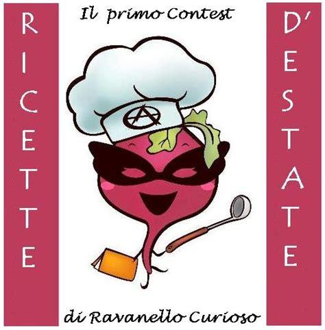 contest cucina contest di cucina ricette d estate ravanellocurioso
