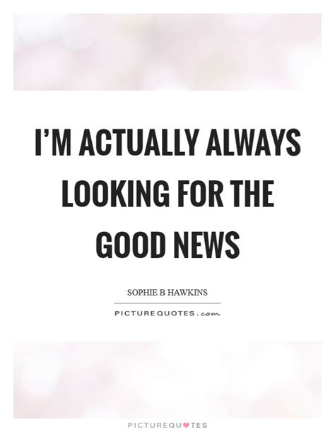 i m always looking for good ideas of ways to incorporate i m actually always looking for the good news picture quotes