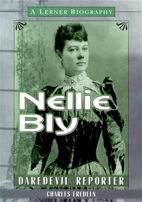 reporter books nellie bly daredevil reporter by charles fredeen