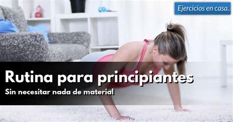 ejercicios en casa es rutina de entrenamiento para principiantes en casa
