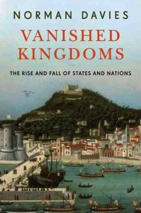 vanished kingdoms the history read vanished kingdoms the history of half forgotten europe 2000 online free readonlinenovel