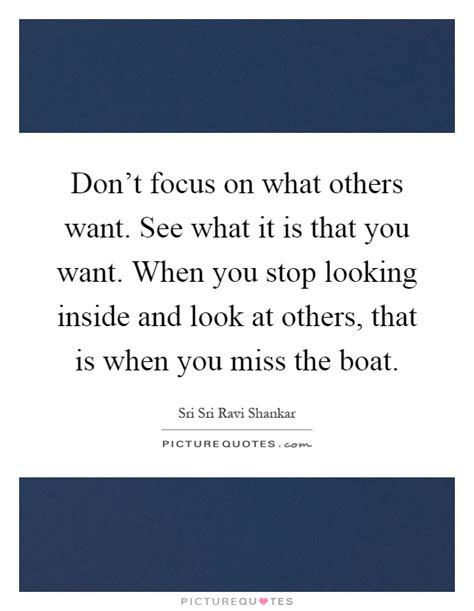 Seeing What Others Don T 1 don t focus on what others want see what it is that you want picture quotes