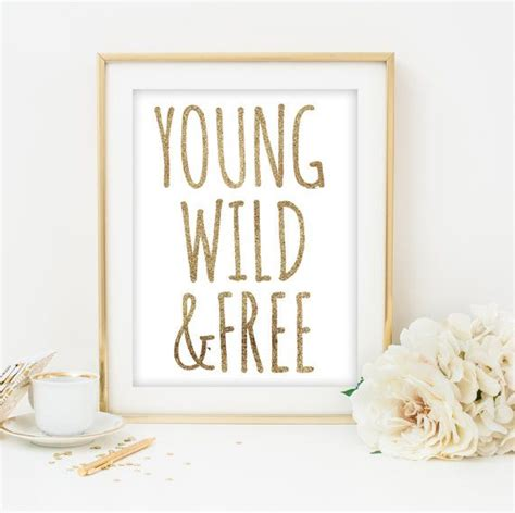 free printable nursery quotes young wild and free printable art gold printable wall art