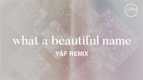 what a beautiful name what a beautiful name y f remix hillsong worship youtube