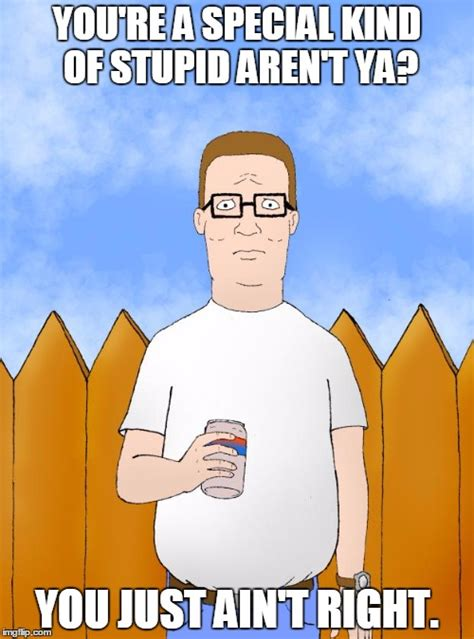 You Re Stupid Meme - hank hill standing imgflip