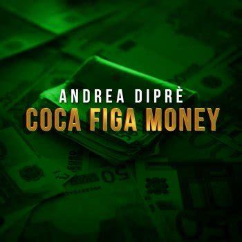 testo money andrea dipr 232 coca figa money testo musixmatch