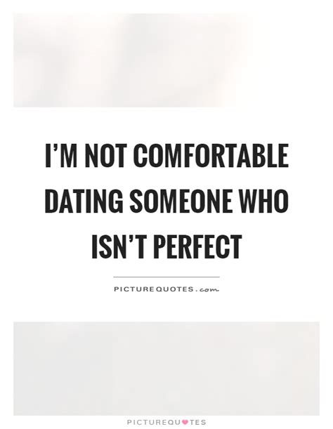 not comfortable dating someone quotes sayings dating someone picture