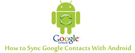 how to sync android how to sync contacts with android for constant connections