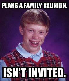 Family Reunion Meme - 1000 images about funny on pinterest bad luck brian