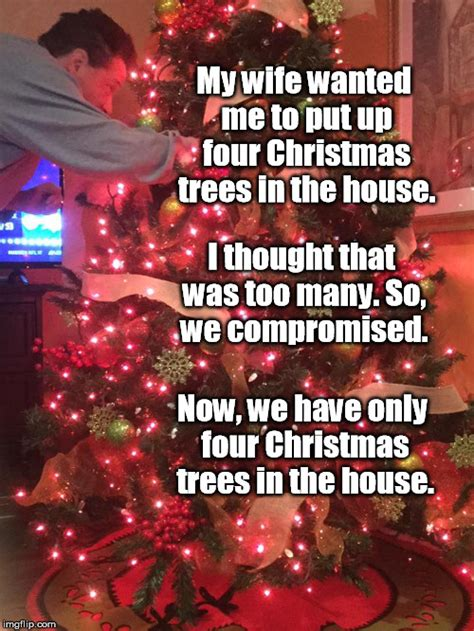 why do we put christmas trees in our house tree imgflip