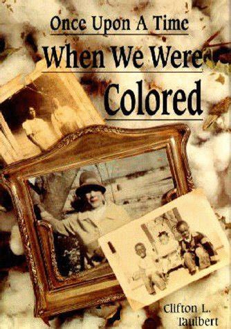 once upon a time when we were colored once upon a time when we were colored by clifton l