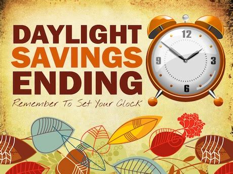 Early Daylight Savings Changes by Turn Your Clocks Back Daylight Saving Time Ends Sunday