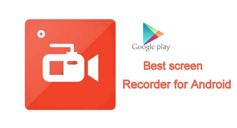 best screen recorder for android 5 best screen recorder for android phones and android devices
